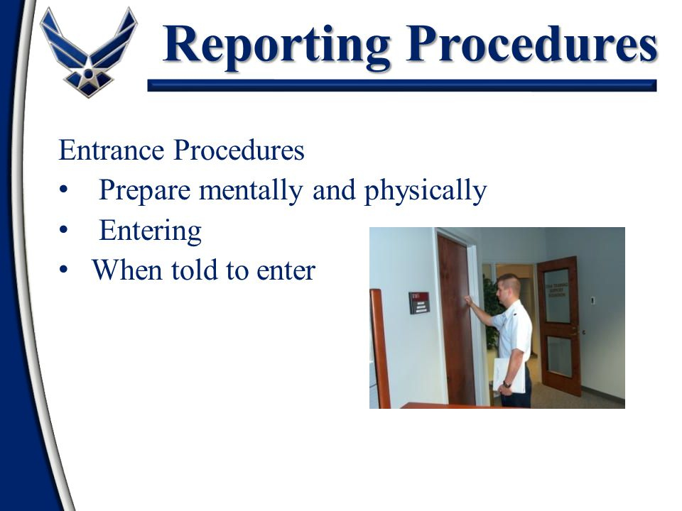 Reporting Procedures Entrance Procedures Prepare mentally and physically Entering When told to enter