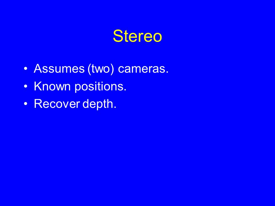 Why Stereo Vision? 2D images project 3D points into 2D: O P'=Q'PQ 3D Points on the same viewing line have the same 2D image: –2D imaging results in de