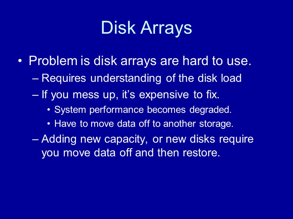 Hierarchical Storage the Solution Combine the performance of mirrored disks with cost- capacity benefits of RAID5.