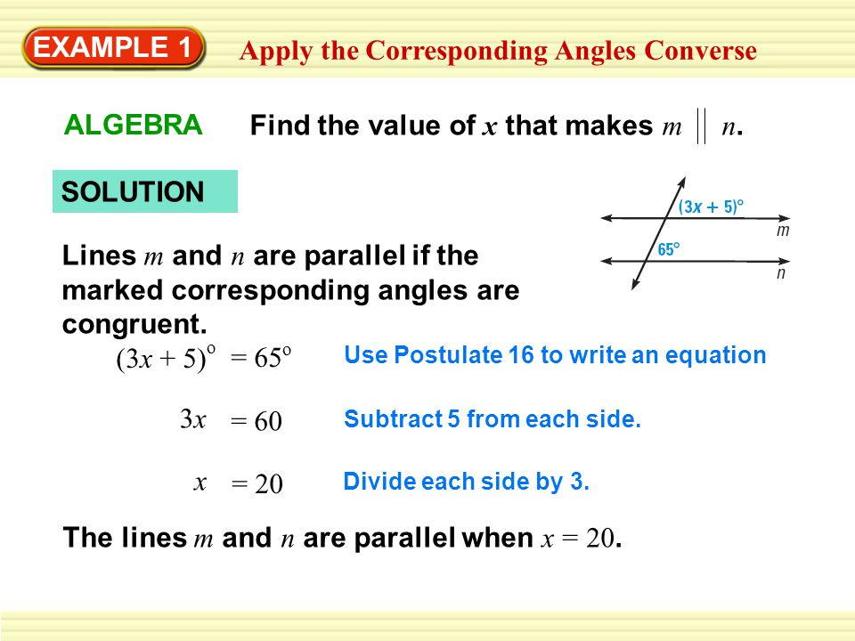EXAMPLE 1 Apply the Corresponding Angles Converse ALGEBRA Find the value of x that makes m n. SOLUTION Lines m and n are parallel if the marked corres