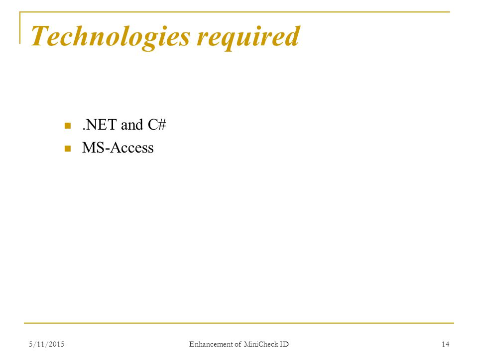 5/11/2015 Enhancement of MiniCheck ID 14 Technologies required.NET and C# MS-Access