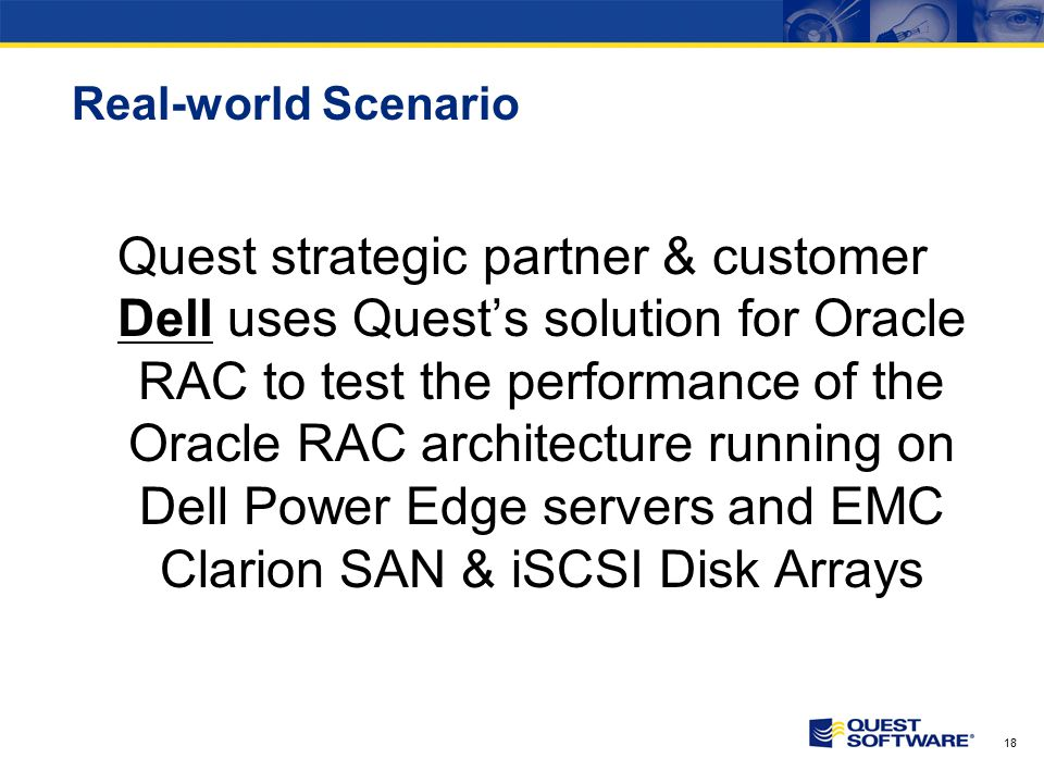 18 Real-world Scenario Quest strategic partner & customer Dell uses Quest's solution for Oracle RAC to test the performance of the Oracle RAC architec