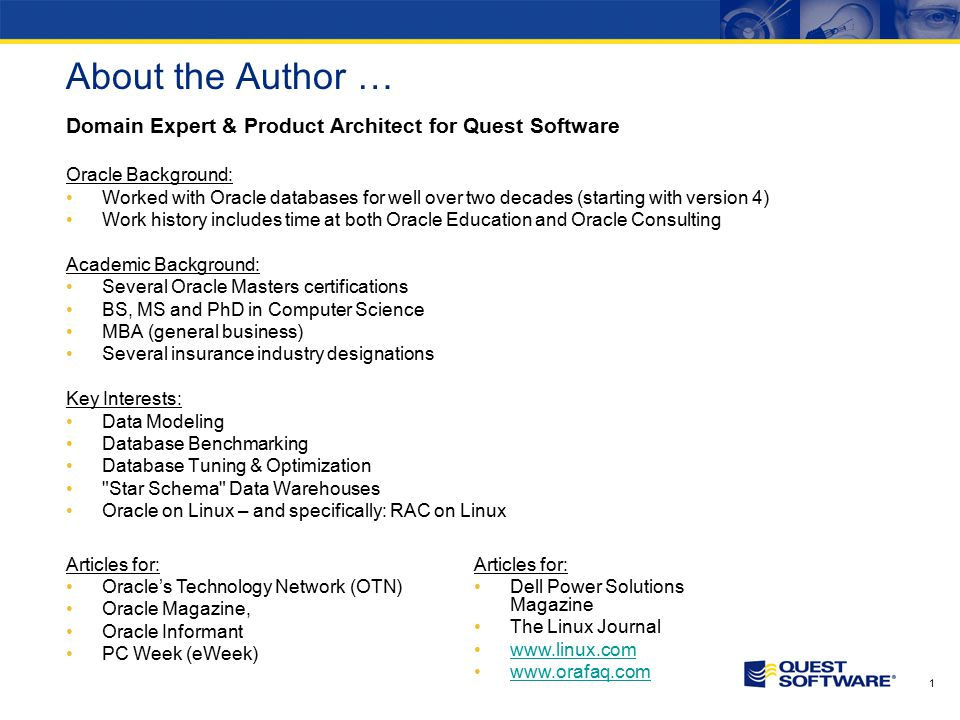 1 About the Author … Domain Expert & Product Architect for Quest Software Oracle Background: Worked with Oracle databases for well over two decades (s