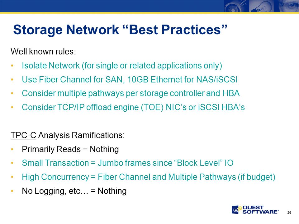 """26 Storage Network """"Best Practices"""" Well known rules: Isolate Network (for single or related applications only) Use Fiber Channel for SAN, 10GB Ethern"""