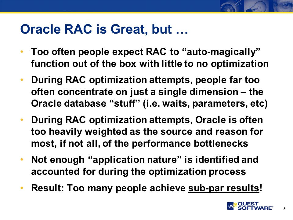 """5 Oracle RAC is Great, but … Too often people expect RAC to """"auto-magically"""" function out of the box with little to no optimization During RAC optimiz"""
