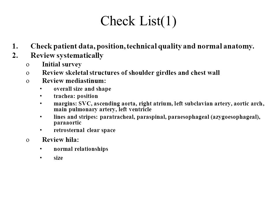Check List(1) 1.Check patient data, position, technical quality and normal anatomy.