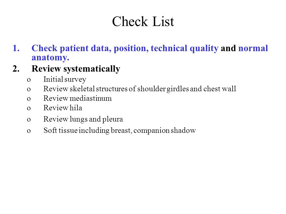 Check List 1.Check patient data, position, technical quality and normal anatomy.