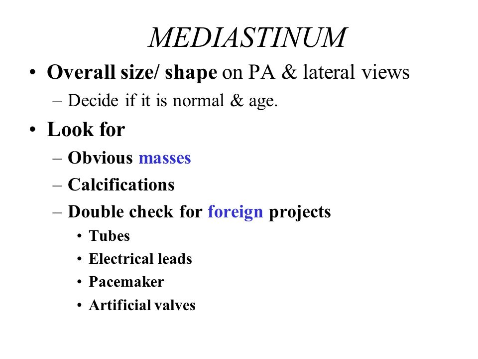 Overall size/ shape on PA & lateral views –Decide if it is normal & age.