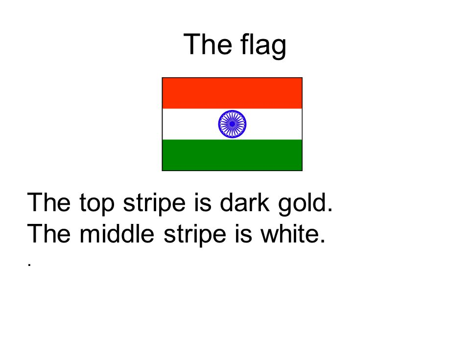 The flag The top stripe is dark gold. The middle stripe is white..