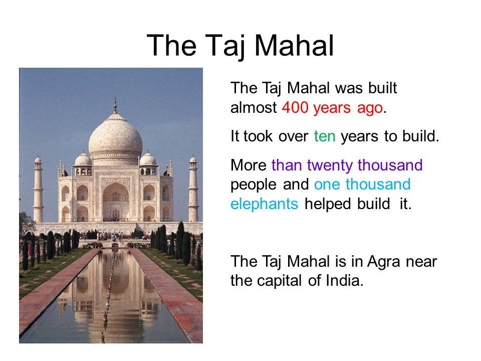 The Taj Mahal The Taj Mahal was built almost 400 years ago.