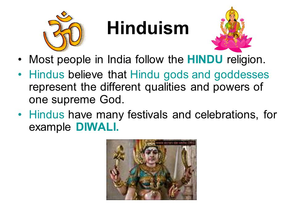 Hinduism Most people in India follow the HINDU religion.