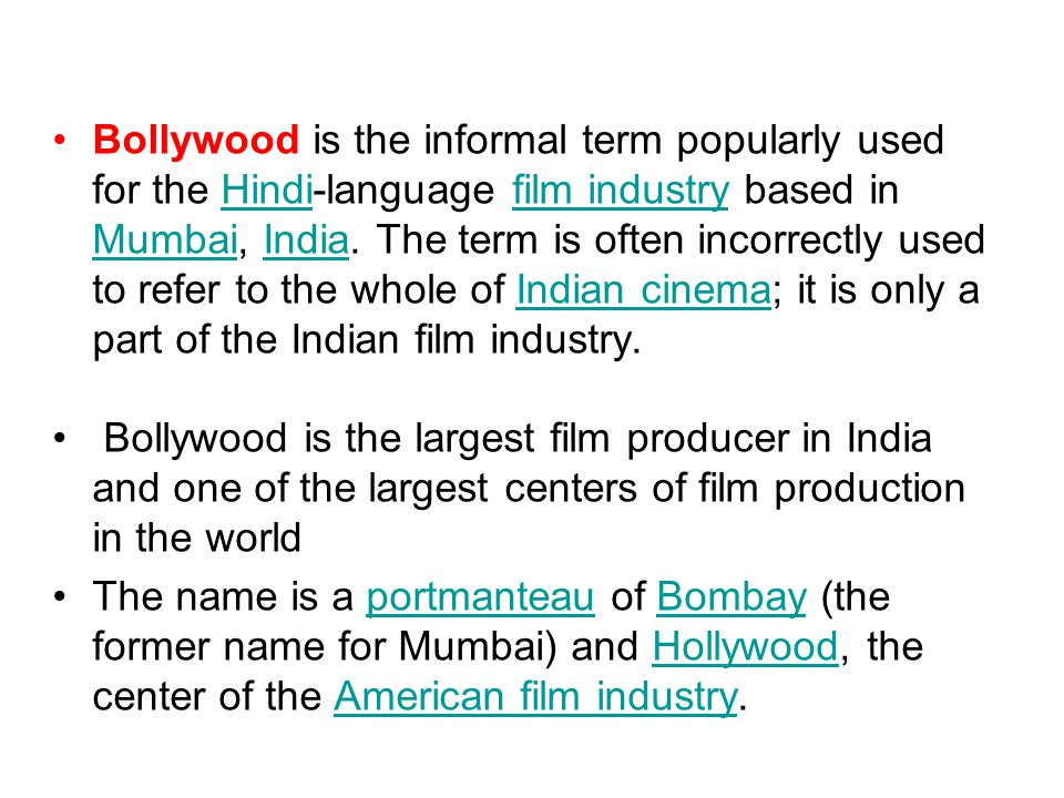 Bollywood is the informal term popularly used for the Hindi-language film industry based in Mumbai, India.