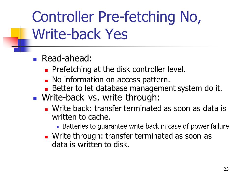23 Controller Pre-fetching No, Write-back Yes Read-ahead: Prefetching at the disk controller level.
