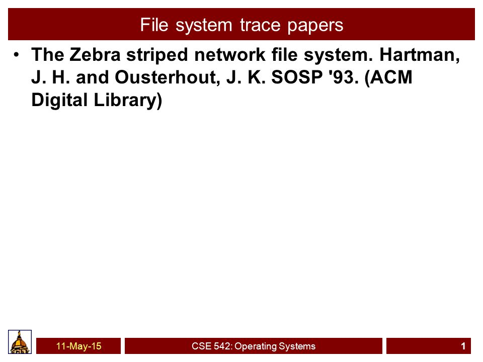 11-May-15CSE 542: Operating Systems1 File system trace papers The Zebra striped network file system.