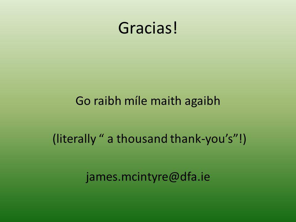 """Gracias! Go raibh míle maith agaibh (literally """" a thousand thank-you's""""!) james.mcintyre@dfa.ie"""