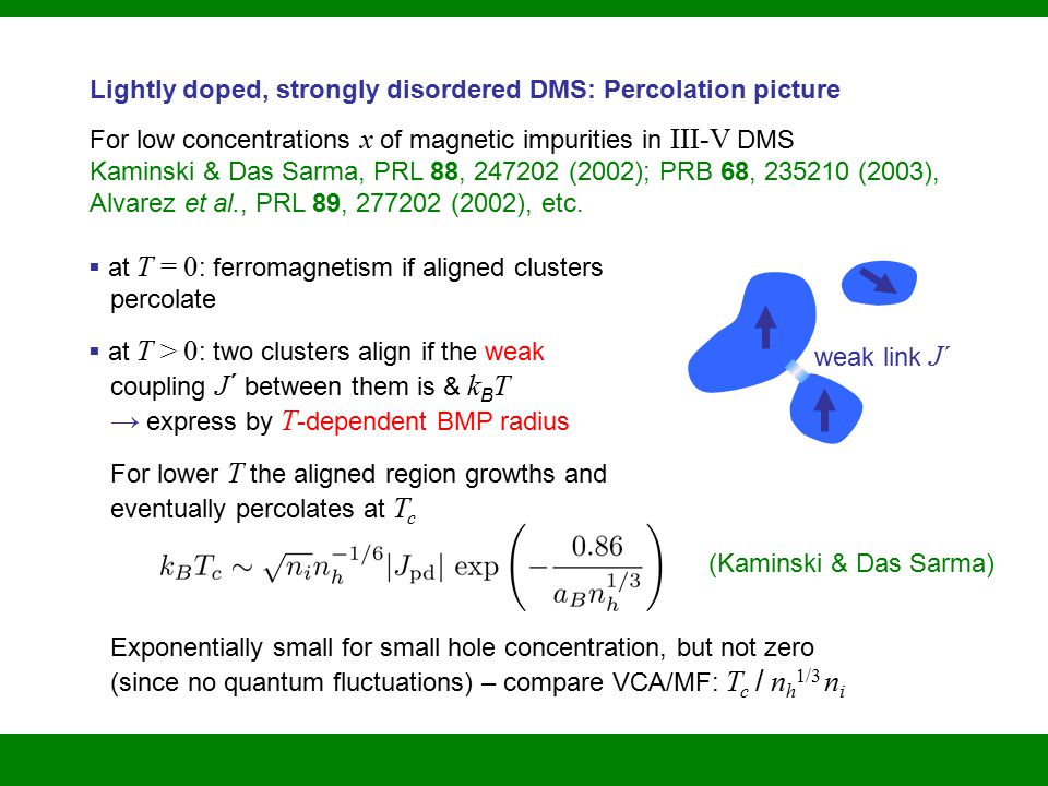 Lightly doped, strongly disordered DMS: Percolation picture For low concentrations x of magnetic impurities in III-V DMS Kaminski & Das Sarma, PRL 88, 247202 (2002); PRB 68, 235210 (2003), Alvarez et al., PRL 89, 277202 (2002), etc.