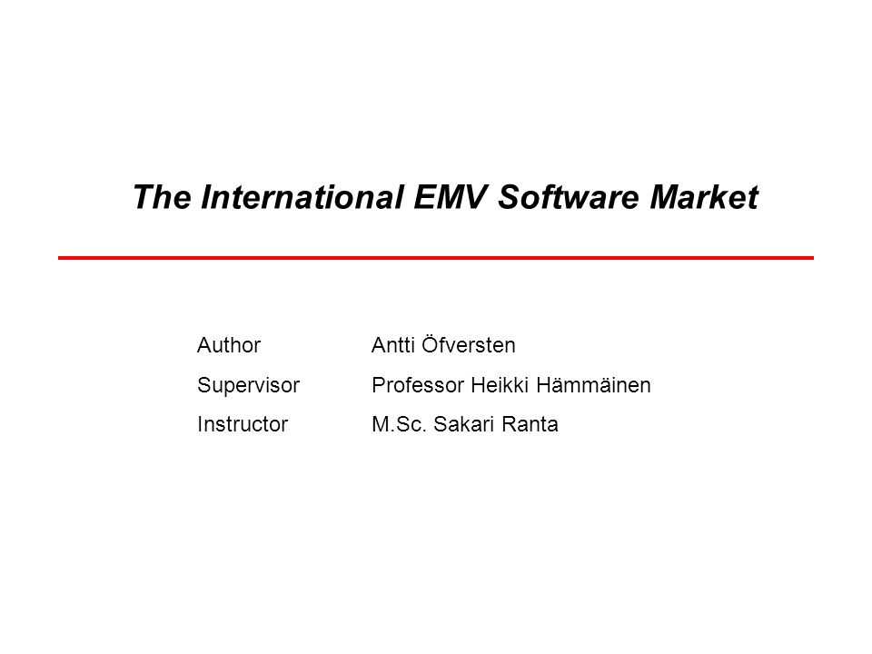 The International EMV Software Market AuthorAntti Öfversten SupervisorProfessor Heikki Hämmäinen InstructorM.Sc. Sakari Ranta