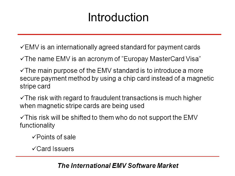 "The International EMV Software Market Introduction EMV is an internationally agreed standard for payment cards The name EMV is an acronym of ""Europay"