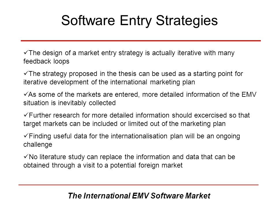 The International EMV Software Market Software Entry Strategies The design of a market entry strategy is actually iterative with many feedback loops T