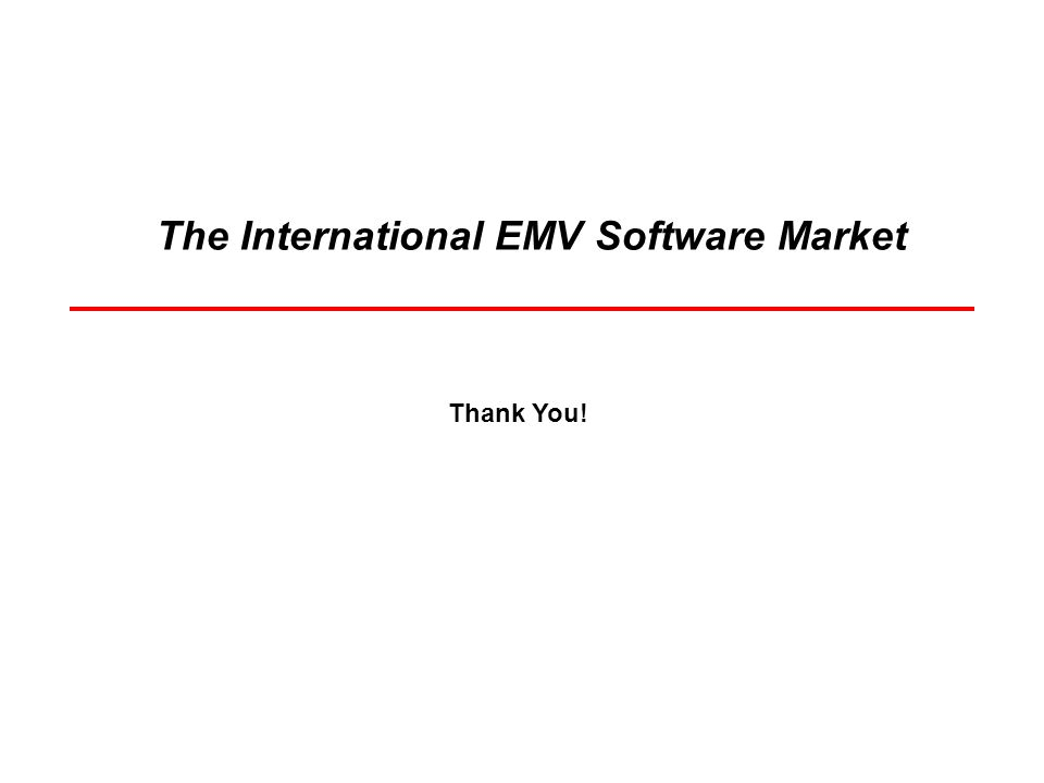 The International EMV Software Market Thank You!