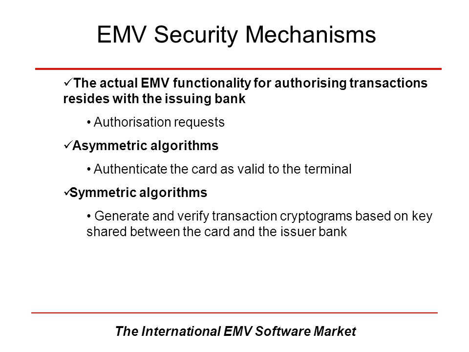 The International EMV Software Market EMV Security Mechanisms The actual EMV functionality for authorising transactions resides with the issuing bank