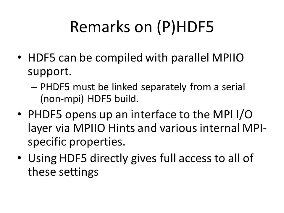 Remarks on (P)HDF5 HDF5 can be compiled with parallel MPIIO support.