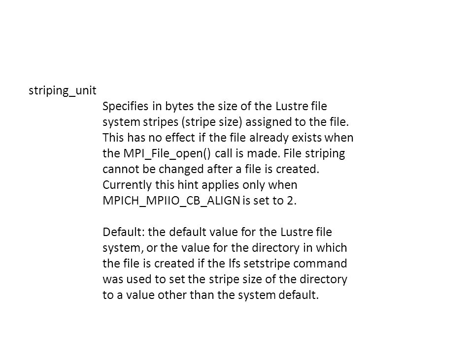 striping_unit Specifies in bytes the size of the Lustre file system stripes (stripe size) assigned to the file.