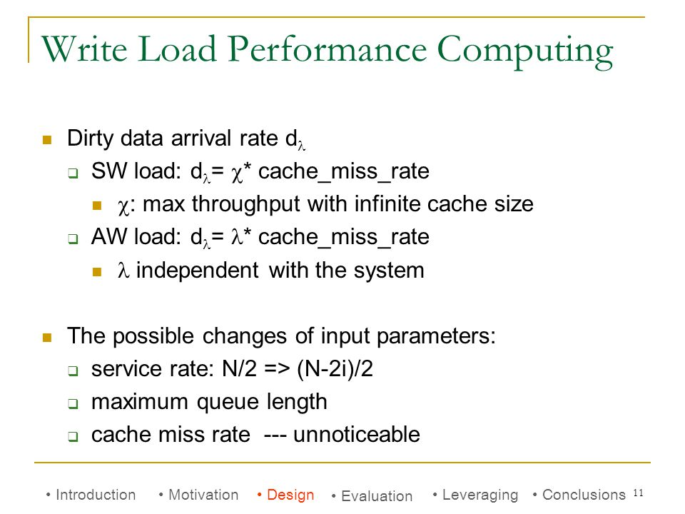 11 Write Load Performance Computing Dirty data arrival rate d  SW load: d =  * cache_miss_rate  : max throughput with infinite cache size  AW load
