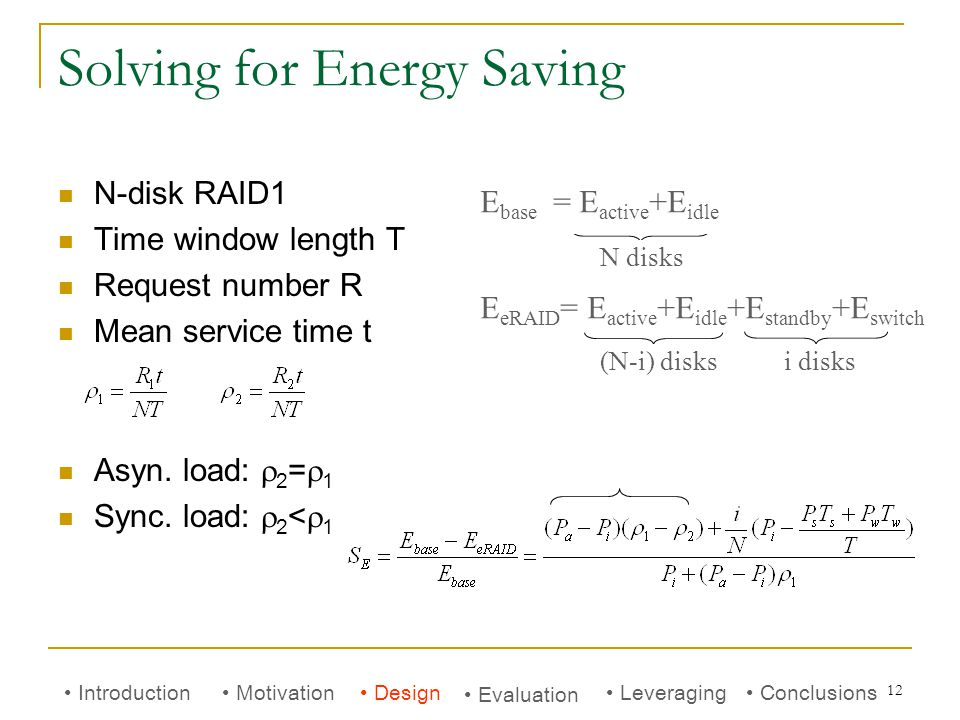 12 Solving for Energy Saving N-disk RAID1 Time window length T Request number R Mean service time t Asyn.