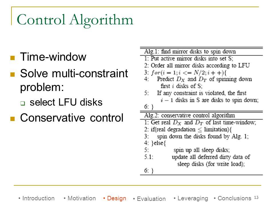 13 Control Algorithm Time-window Solve multi-constraint problem:  select LFU disks Conservative control Introduction Motivation Evaluation Conclusions Leveraging Design