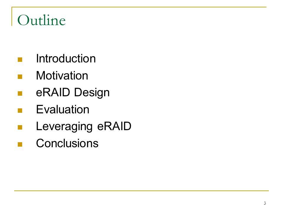 3 Outline Introduction Motivation eRAID Design Evaluation Leveraging eRAID Conclusions