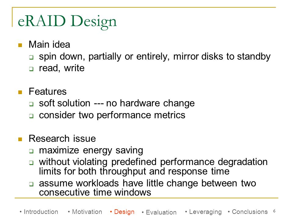 6 eRAID Design Main idea  spin down, partially or entirely, mirror disks to standby  read, write Features  soft solution --- no hardware change  c