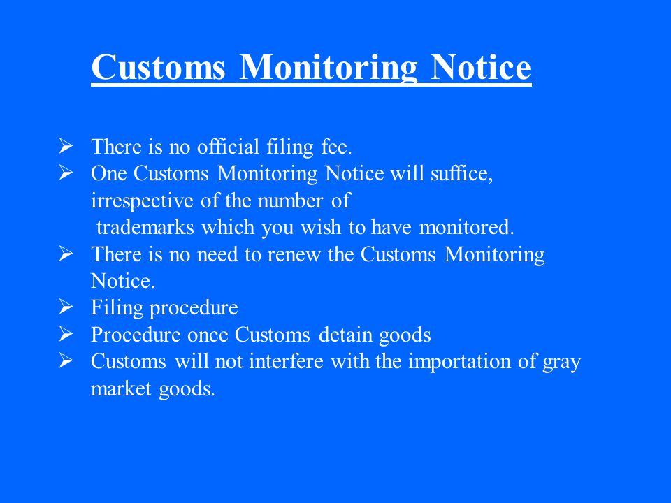 Customs Monitoring Notice  There is no official filing fee.  One Customs Monitoring Notice will suffice, irrespective of the number of trademarks wh