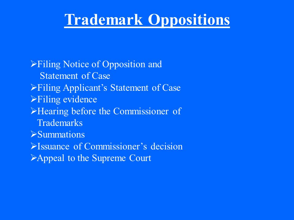  Filing Notice of Opposition and Statement of Case  Filing Applicant's Statement of Case  Filing evidence  Hearing before the Commissioner of Trad