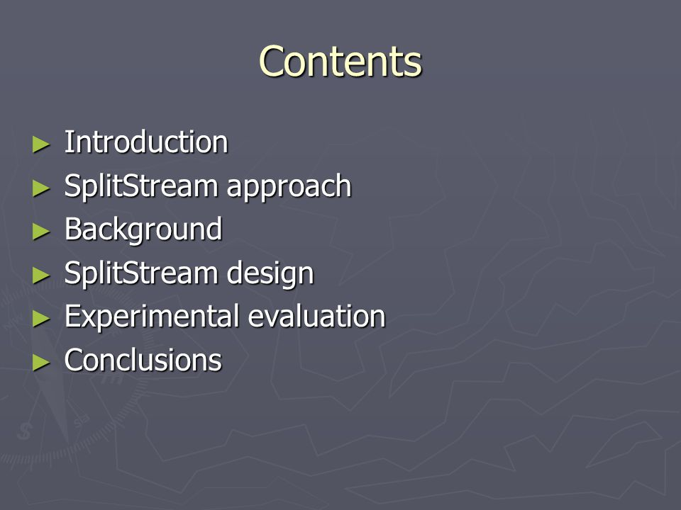 Contents ► Introduction ► SplitStream approach ► Background ► SplitStream design ► Experimental evaluation ► Conclusions