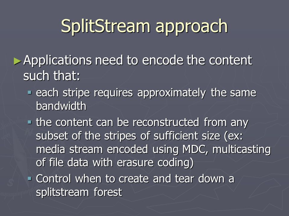 ► Applications need to encode the content such that:  each stripe requires approximately the same bandwidth  the content can be reconstructed from a