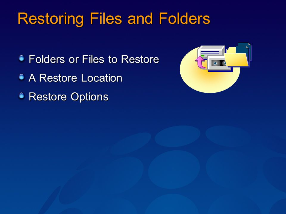 Restoring Files and Folders Folders or Files to Restore A Restore Location Restore Options