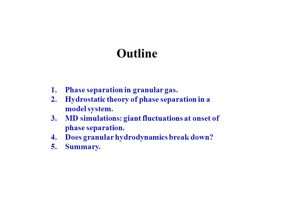 Outline 1.Phase separation in granular gas.