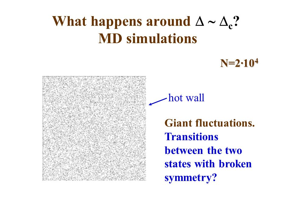 What happens around  c . MD simulations Giant fluctuations.