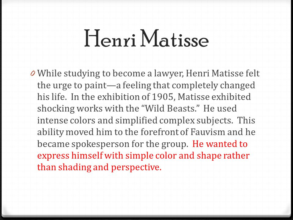 Henri Matisse 0 While studying to become a lawyer, Henri Matisse felt the urge to paint—a feeling that completely changed his life. In the exhibition