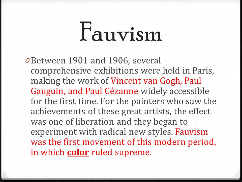 Fauvism 0 Between 1901 and 1906, several comprehensive exhibitions were held in Paris, making the work of Vincent van Gogh, Paul Gauguin, and Paul Céz