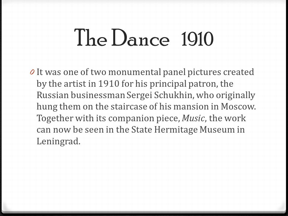 0 It was one of two monumental panel pictures created by the artist in 1910 for his principal patron, the Russian businessman Sergei Schukhin, who ori