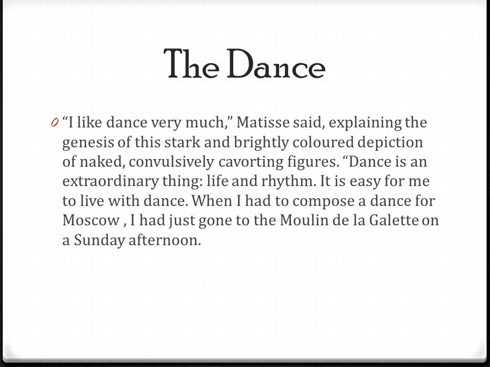 """The Dance 0 """"I like dance very much,"""" Matisse said, explaining the genesis of this stark and brightly coloured depiction of naked, convulsively cavort"""