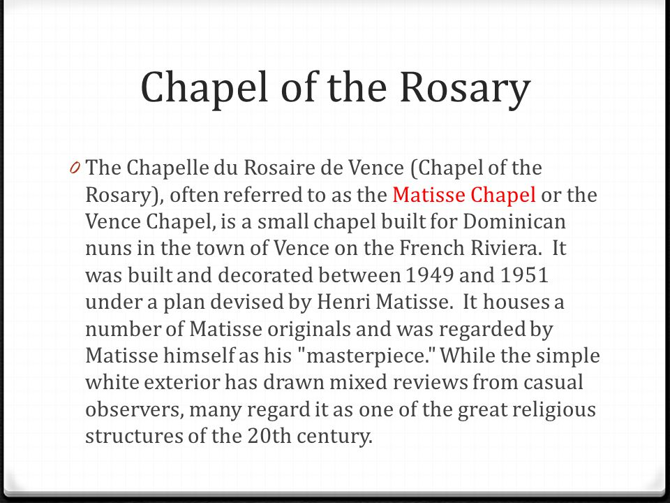 Chapel of the Rosary 0 The Chapelle du Rosaire de Vence (Chapel of the Rosary), often referred to as the Matisse Chapel or the Vence Chapel, is a smal