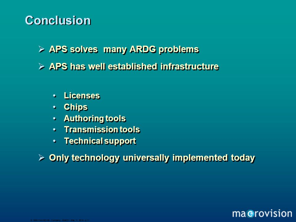 © 1999 CHASE HQ - Company - 654321 - May 11, 2015 - p 11 Conclusion  APS solves many ARDG problems  APS has well established infrastructure Licenses