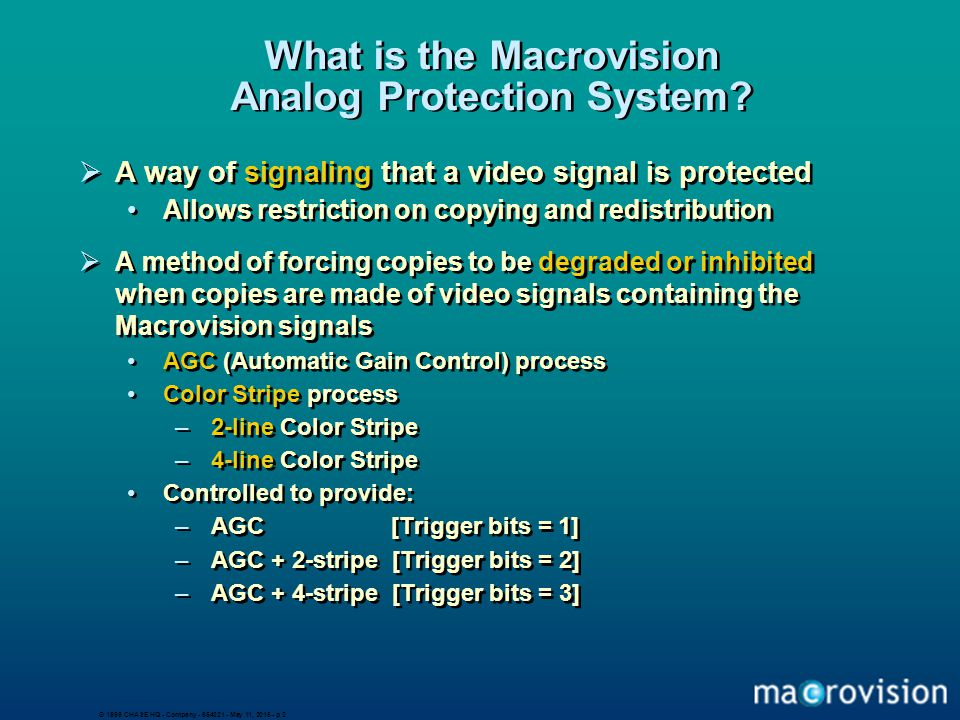 © 1999 CHASE HQ - Company - 654321 - May 11, 2015 - p 2 What is the Macrovision Analog Protection System?  A way of signaling that a video signal is