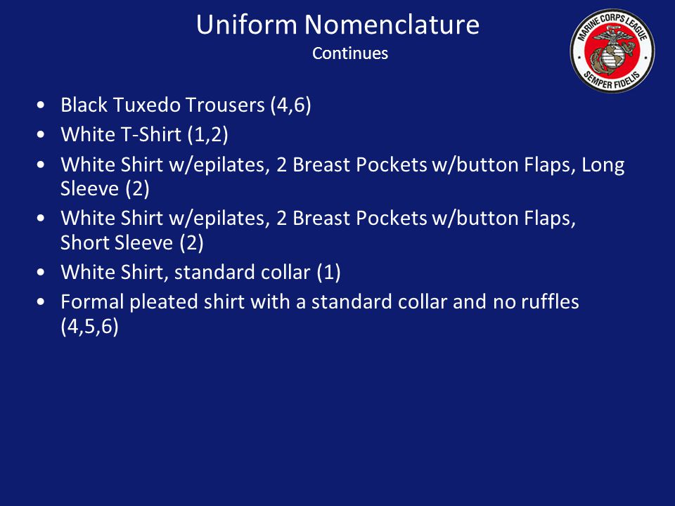 Nomenclature of MCL Uniforms Plain Black Socks (ALL) Highly Shined Smooth Toe Black Lace-up Oxford Shoes (All) Plain Black tie (1,2) Marine Corps or M