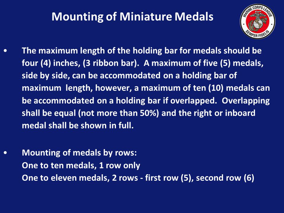 Mounting of Miniature Medals A.When more than one (1) medal is worn, they should be suspended from a holding bar of metal or other material of suffici