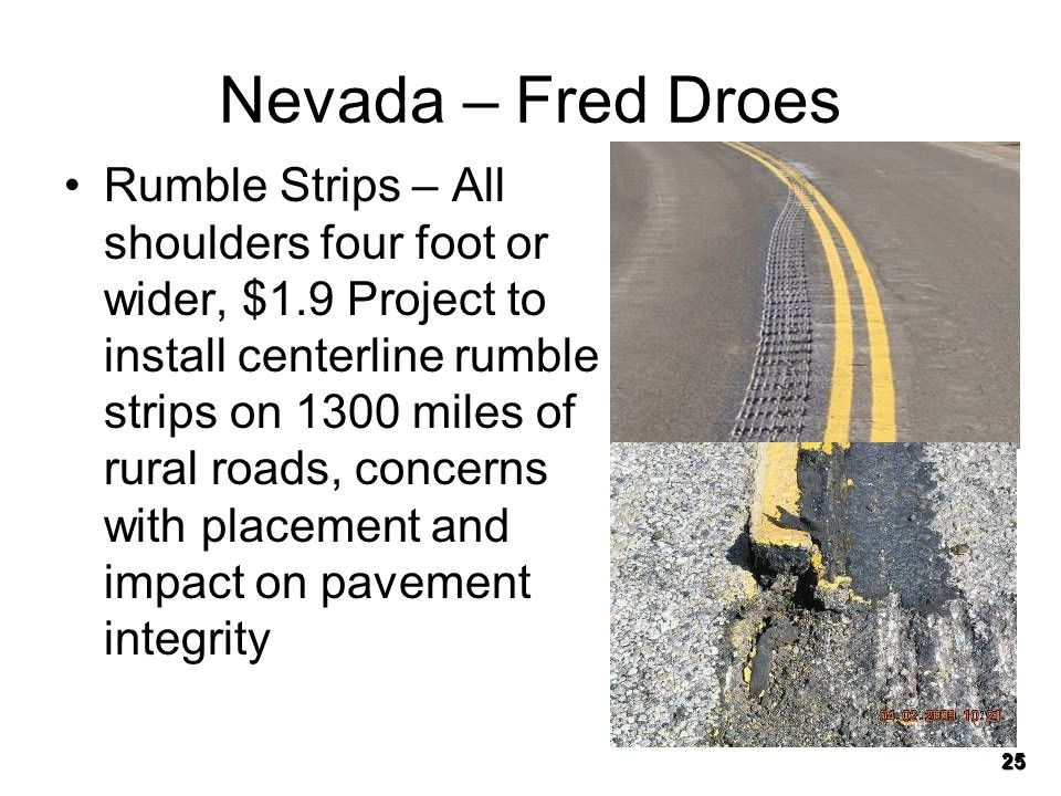 25 Nevada – Fred Droes Rumble Strips – All shoulders four foot or wider, $1.9 Project to install centerline rumble strips on 1300 miles of rural roads