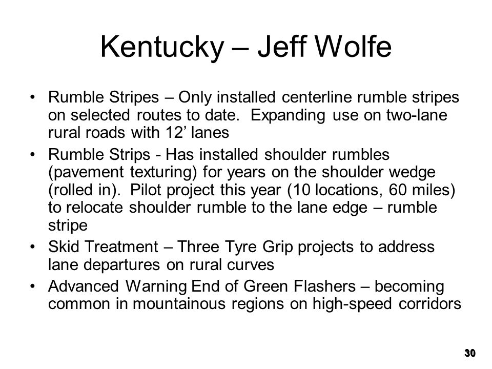 30 Kentucky – Jeff Wolfe Rumble Stripes – Only installed centerline rumble stripes on selected routes to date. Expanding use on two-lane rural roads w